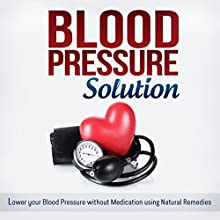 Blood Pressure Solution: How to Lower Your Blood Pressure Without Medication Using Natural Remedies (       UNABRIDGED) by Jessica Robbins Narrated by Jessica Geffen
