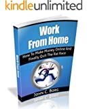 Work From Home: How To Make Money Online And Finally Quit The Rat Race! (English Edition)