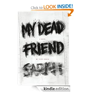 Free Kindle Book: My Dead Friend Sarah: A Novel, by Peter Rosch. Publisher: Rosch, LLC. (April 1, 2012)