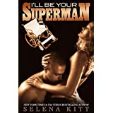 I'll Be Your Superman ~ Selena Kitt