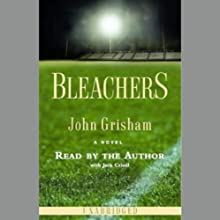 Bleachers (       UNABRIDGED) by John Grisham Narrated by John Grisham