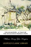 Villegagnon - A Tale of the Huguenot Persecution