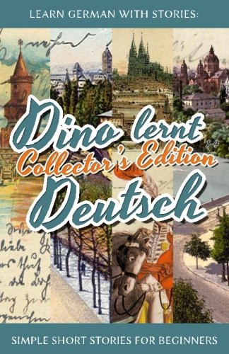 Learn German with Stories: Dino lernt Deutsch Collector's Edition - Simple Short Stories for Beginners (1-4) (German Edition), by Andr&eac