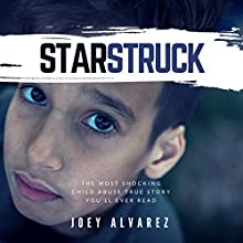 Starstruck: The Most Shocking Child Abuse True Story You'll Ever Read! Audiobook by Joey Alvarez Narrated by Michael Giorgio