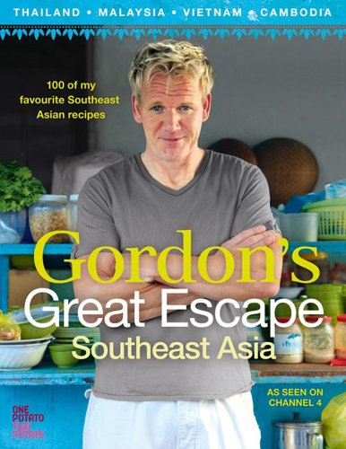 Gordon Ramsay - Gordon's Great Escape Southeast Asia: 100 of my favourite Southeast Asian recipes