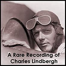 A Rare Recording of Charles Lindbergh  by Charles Lindbergh Narrated by Charles Lindbergh