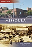 Missoula (Then and Now) (Then & Now (Arcadia)) (0738580783) by Maechling, Philip