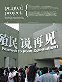 img - for Printed Project 11: Farewell to Post-Colonialism by Sarat Maharaj (Illustrated, 1 Jun 2009) Paperback book / textbook / text book