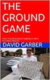 The Ground Game: How I found purpose helping re-elect President Obama