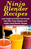 A Ninja Blender Recipe Book: Lose Weight And Shred The Pounds Fast With These Delicious And Healthy Ninja Blender Recipe Book Recipes You Can Make Tonight! ... Blender Recipe Book Guide, Smoothies,)
