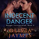 Indecent Danger: Danger Incorporated, Book 3 Audiobook by Olivia Jaymes Narrated by Aiden Snow