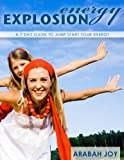 Energy Explosion: A 7 Day Guide to Jumpstart Your Energy