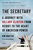 The Secretary: A Journey with Hillary Clinton from Beirut to the Heart of American Power: A Journey with Hillary Clinton from Beirut to the Heart of American Power