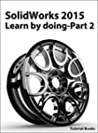 SolidWorks 2015 Learn by doing-Part 2...