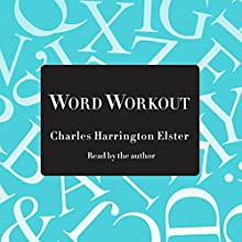 Word Workout: Building a Muscular Vocabularly in 10 Easy Steps (       UNABRIDGED) by Charles Harrington Elster Narrated by Charles Harrington Elster