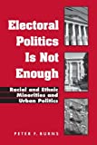 Electoral Politics Is Not Enough: Racial And Ethnic Minorities And Urban Politics (Suny Series in African American Studies; Suny Series in Urban Public Policy)