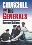 Churchill and His Generals (Modern War Studies) Raymond Callahan