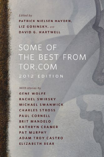 Michael Swanwick, Kathryn Cramer, Pat Murphy, Charles Stross, Gene Wolfe, Paul Cornell, Adam-Troy Castro, Rachel Elizabeth Bear - Some of the Best from Tor.com: 2012 Edition: A Tor.Com Original