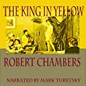 The King in Yellow Audiobook by Robert W. Chambers Narrated by Mark Turetsky