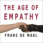 The Age of Empathy: Nature's Lessons for a Kinder Society | Frans de Waal