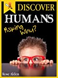 Discover Humans, Asking Why? - Fun Facts For Kids