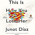 This Is How You Lose Her (       UNABRIDGED) by Junot Díaz Narrated by Junot Díaz