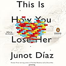 This Is How You Lose Her | Livre audio Auteur(s) : Junot Díaz Narrateur(s) : Junot Díaz