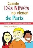 Cuando los niños no vienen de París: Orientación y recursos para la postadopción (Spanish Edition)