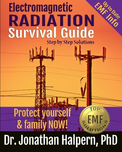 Electromagnetic Radiation Survival Guide: Step by Step Solutions -Protect Yourself & Family NOW! PDF