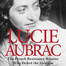 Lucie Aubrac: The French Resistance Heroine Who Defied the Gestapo (       UNABRIDGED) by Sian Rees Narrated by Kim Hicks