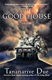 The Good House: A Novel (0743449010) by Due, Tananarive