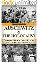 Auschwitz & The Holocaust: Eyewitness Accounts from Auschwitz Prisoners & Survivors (Auschwitz Concentration Camp, Holocaust, Jewish, Irma Grese, Auschwitz ... World War 2 Book, World WarII Book 1)
