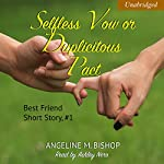 Selfless Vow or Duplicitous Pact: Best Friends Short Reads, Book 1 | Angeline M. Bishop
