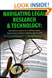 Navigating Legal Research & Technology: Quick Reference Guide to the 1,500 Most Common Questions About Traditional and Online Legal Research