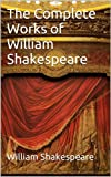The Complete Works of William Shakespeare: 38 Plays, 154 Sonnets, Narrative Poems, Audiobook Links