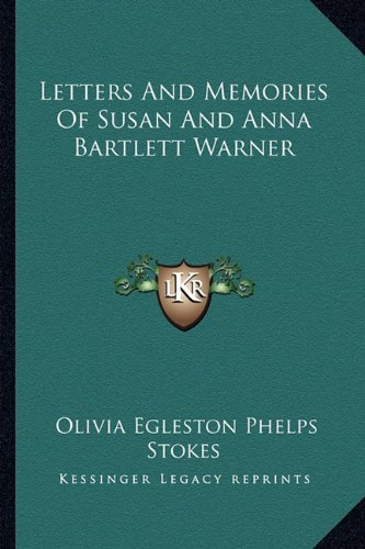 Letters and Memories of Susan and Anna Bartlett Warner
