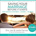 Saving Your Marriage Before It Starts: Seven Questions to Ask Before - and After - You Marry Audiobook by Les Parrott, Leslie Parrott Narrated by Les Parrott, Leslie Parrott