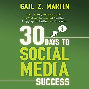 30 Days to Social Media Success: The 30 Day Results Guide to Making the Most of Twitter, Blogging, LinkedIN, and Facebook Hörbuch
