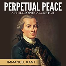 Perpetual Peace: A Philosophical Sketch Audiobook by Immanuel Kant Narrated by Jonathan Corbley