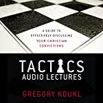 Tactics: Audio Lectures: A Guide to Effectively Discussing Your Christian Convictions   Gregory Koukl