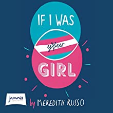 If I Was Your Girl Audiobook by Meredith Russo Narrated by Samia Mounts