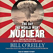 The Day the World Went Nuclear: Dropping the Atom Bomb and the End of World War II in the Pacific | Livre audio Auteur(s) : Bill O'Reilly Narrateur(s) : Robert Petkoff