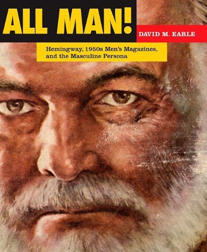 All Man!: Hemingway, 1950s Men's Magazines, and the Masculine Persona
