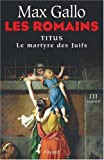Les Romains, Tome 3 : Titus : Le Martyre des Juifs
