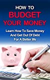 img - for BUDGETING: How to manage your money, learn personal finance, get debt free and gain financial freedom (Finance, Personal Finace, Save Money, Goal Setting) book / textbook / text book
