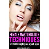 Female Masturbation Techniques - Get Mind Blowing Orgasms Again & Again! ~ Jenna Jenkins