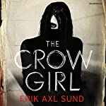 The Crow Girl Audiobook by Erik Axl Sund Narrated by Gabrielle Glaisters