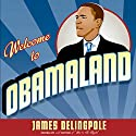 Welcome to Obamaland: I Have Seen Your Future and It Doesn't Work Audiobook by James Delingpole Narrated by Peter Bishop