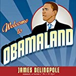 Welcome to Obamaland: I Have Seen Your Future and It Doesn't Work | James Delingpole