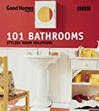 Good Homes 101 Bathrooms: Stylish Room Solutions Good Homes Magazine